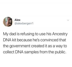 Md dad is refusing to use his Ancestry DNA kit because he's convinced that the government created it as a way to collect DNA samples from the public.