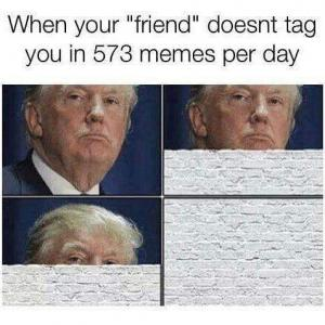 """When your :friend"""" doesnt tag you in 573 memes per day"""